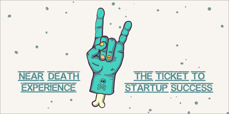 Near-death experience: the ticket to startup success?